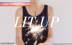 Lit Up - One of my Core Desired Feelings. How do you want to feel? #DesireMap