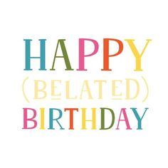 'Belated Birthday' - Happy Belated Birthday card template you can print or send online as eCard for free. Personalize with your own message, photos and stickers. Belated Birthday Quotes, Late Happy Birthday Wishes, Belated Birthday Greetings, Birthday Wishes For Friend, Happy Birthday Beautiful, Late Birthday, Birthday Wishes Funny, Happy Birthday Sister, Happy Birthday Messages