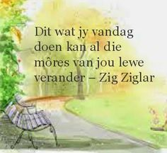 kan al die mores van jou lewe vetander. Favorite Quotes, Best Quotes, Life Quotes, Solution Focused Therapy, Evening Greetings, Afrikaanse Quotes, Zig Ziglar, Carpe Diem, Quote Of The Day