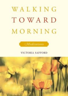 Walking Toward Morning: Meditations by Victoria Safford. Wtitten with great joy and attentiveness. These meditations are simply wonderful; you will return to them again and again.