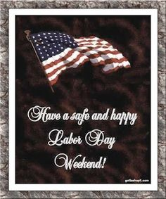 Have A Happy And Safe Labor Day Weekend! Labor Day Usa, Labour Day Weekend, Happy Labor Day, Long Weekend, Hello Weekend, Happy Weekend Quotes, Happy Quotes, Baby Must Haves, Personal Branding