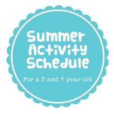 Scattered Thoughts of a Crafty Mom: Summer Activity Schedule for my 5 and 7 year old