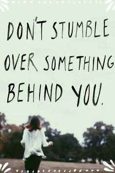 Don't stumble over something behind you. #inspire
