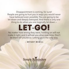 Disappointment is coming, for sure! People are going to hurt you in ways you would never have believed even possible. You are going to be let-down and deeply betrayed. And there is only one thing to...