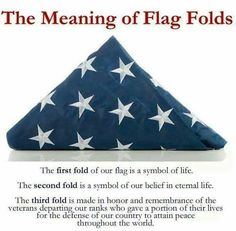 The meaning of the American Flag Folds. The first fold of our flag is a symbol of life. The second fold is a symbol of our belief in eternal life. The third fold is made in honor and remembrance of the veteran. Gi Joe, American Pride, American History, American Spirit, Honor Guard, Life Symbol, 1 Symbol, Support Our Troops, Old Glory
