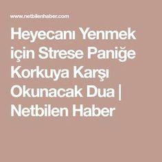 Heyecanı Yenmek için Strese Paniğe Korkuya Karşı Okunacak Dua | Netbilen Haber