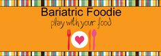 Bariatric Foodie blog. Great recipe ideas for bariatric patients!