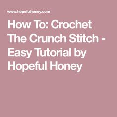 How To: Crochet The Crunch Stitch - Easy Tutorial by Hopeful Honey