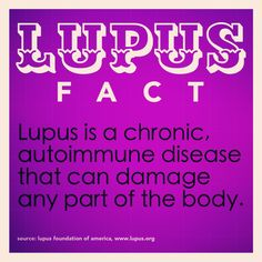 lupus is a chronic, autoimmune disease that can damage any part of the body. #lupusfact