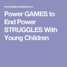 Power GAMES to End Power STRUGGLES With Young Children