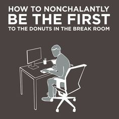 How To Nonchalantly Be The First To Donuts In The Break Room <-- THIS IS A LIFE SKILL PEOPLE!!!