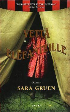 Vettä elefanteille Bazar 2008, the original book: WATER FOR ELEPHANTS, suom. Anna-Maija Viitanen)  Seikkailu sirkusmaailmassa, hyvää viihdettä. - Adventure in the circus world.
