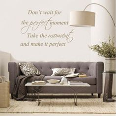 Muursticker - Muurtekst Perfect momentDon't wait for the prefect moment Take the moment and make it perfect Pig Wallpaper, Prayer Wall, Enjoy The Little Things, Apartment Sofa, Love Home, Hakuna Matata, Small Apartments, Small Spaces, New Room