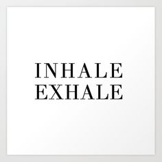 inhale exhale Art Print by blackandwhitetype Quote Wall, Wall Art Quotes, Inhale Exhale, Minimalism, Typography, Positivity, Inspirational, Black And White, Art Prints