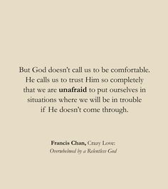 But God doesn't call us to be comfortable. He calls us to trust Him so completely that we are unafraid to put ourselves in situations where we will be in trouble if He doesn't come through. Bible Verses Quotes, Jesus Quotes, Faith Quotes, Me Quotes, Scriptures, Worship Quotes, Leader Quotes, Godly Quotes, Cover Quotes