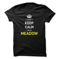 I Cant Keep Calm Im A MEADOW