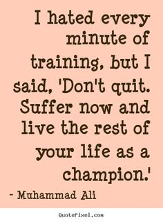Muhammad Ali picture quote - I hated every minute of training, but i said, 'don't.. - Life quotes