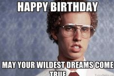 The Best Happy Birthday Memes - Happy Birthday Funny - Funny Birthday meme - - Napoleon Dynamite Happy Birthday May your wildest dreams come true The post The Best Happy Birthday Memes appeared first on Gag Dad. Birthday Quotes For Her, Happy Birthday For Him, Birthday Messages, Birthday Ideas, Birthday Outfits, Birthday Greetings, Birthday Memes For Men, Funny Happy Birthday Meme, Funny Happy Birthday Pictures