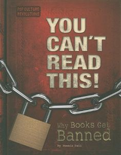 You Can't Read This!: Why Books Get Banned (Pop Culture Revolutions)