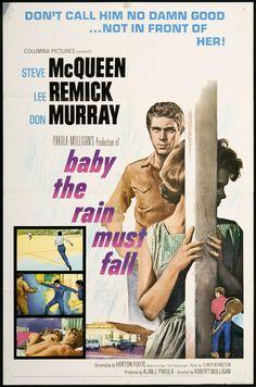 Baby the Rain Must Fall (1965) Stars: Steve McQueen, Lee Remick, Don Murray, Paul Fix, Josephine Hutchinson ~ Director: Robert Mulligan