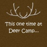 This one time at Deer Camp.. Support women who hunt! www.facebook.com/savagesisters