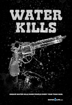 "#Advertising | ""Water kills. Unsafe water kills more people every year than war."""