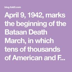 April 9, 1942, marks the beginning of the Bataan Death March, in which tens of thousands of American and Filipino soldiers were forced on a grueling 65-mile trek across the Philippine island of Luz…