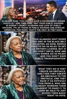 """Alabama said, """"You got to have a government-issued photo ID,"""" and then said, """"But your public housing ID doesn't count."""" Alabama has lots of public housing. 71% of those in public housing are African American. For many, that's the only ID they have...  ~ Carol Anderson, Charles Howard Candler professor of African American Studies at Emory University"""
