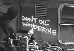 graffiti : bit of a wierd way of saying it but hey: Don't Die Wondering! Do research, Pray & know! The Words, Mood Quotes, Life Quotes, Quotes Quotes, Grunge Quotes, Phrase Choc, Graffiti Quotes, Graffiti Art, Street Quotes