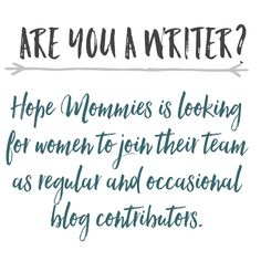 Are you a writer? Hope Mommies is looking for women to join their team as regular and occasional blog contributors. If you are interested in sharing the hope of Christ in this way, please submit a sample of your writing between 700-1000 words to editor@hopemommies.org and a link to your blog if you have one!   #HMBlog #HopeMommies #Stillbirth #Miscarriage #ChildLoss #InfantLoss #Grief #Hope #Faith #PregnancyLoss #grieving #miscarry