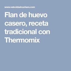 Flan de huevo casero, receta tradicional con Thermomix