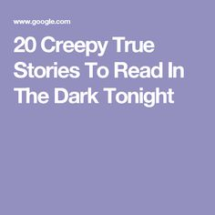 20 Creepy True Stories To Read In The Dark Tonight True Creepy Stories, Bizarre Stories, Ghost Stories, True Stories, Haunted Happenings, Creepy People, Strange Events, Real Ghosts, Scary Things