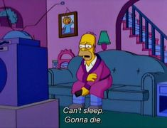 Check out these funny Can't Sleep Memes which every person who finds difficult to sleep at night will relate. Simpsons Frases, Simpsons Quotes, Simpsons Art, Cartoon Quotes, Tv Quotes, Cartoon Icons, Mood Quotes, Qoutes, Sad Wallpaper