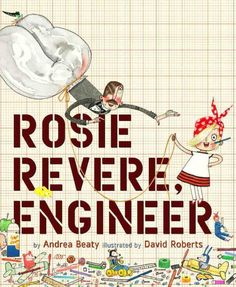 Rosie Revere, Engineer by Andrea Beaty (Age 3-6)