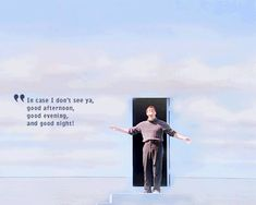 """In case I don't see you: good afternoon, good evening, and goodnight!"" - The Truman Show"