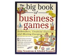 Big Book of Business Games Ice Breakers Creativity Energizers