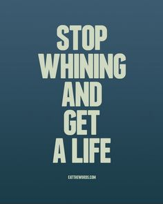 visualgraphic:    Stop Whining