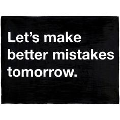 Untitled (Let's make better mistakes tomorrow) ($24) ❤ liked on Polyvore featuring text, backgrounds, quotes, words, pictures, filler, phrase and saying