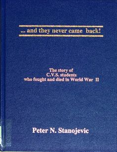 ...and they never came back! : the story of C.V.S. students who fought and died in World War II