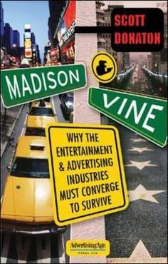 Madison & Vine : why the entertainment and advertising industries must converge to survive / Scott Donaton