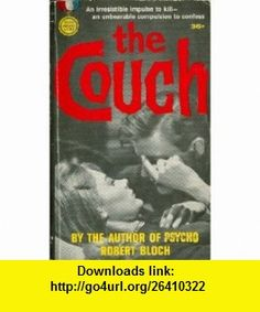 The Couch Robert Bloch ,   ,  , ASIN: B000BZRQSS , tutorials , pdf , ebook , torrent , downloads , rapidshare , filesonic , hotfile , megaupload , fileserve
