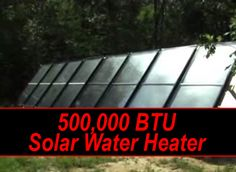 Build A 500,000 BTU Solar Water Heater.  In this video from NikTheCat, you will learn how to build your very own 500,000 BTU solar water heater. Even on ove