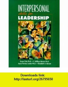 Interpersonal Skills for Leadership (9780132447737) William Brown, Susan M. Fritz, Joyce Povlacs Lunde, Elizabeth A. Banset , ISBN-10: 0132447738  , ISBN-13: 978-0132447737 ,  , tutorials , pdf , ebook , torrent , downloads , rapidshare , filesonic , hotfile , megaupload , fileserve