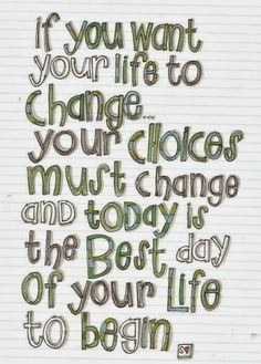 "positive and inspirational words -- ""If you want your life to change.your choices must change and today is the best day of your life to begin. Quotable Quotes, Motivational Quotes, Inspirational Quotes, Quotes Quotes, Fonts Quotes, Motivational Thoughts, Book Quotes, The Words, Great Quotes"