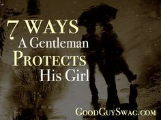 A true gentleman protects a woman by deep moral standards within.