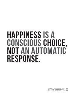 Happiness is a conscious choice