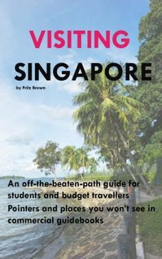 Visiting Singapore - A Travel Guide for Students & Budget Travellers by Fritz Brown, http://www.amazon.com/gp/product/B007TVKZJO/ref=cm_sw_r_pi_alp_uJAarb0JVHV9E