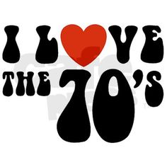 I LOVE The '70's!                                                                                                                                                                                 More