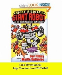 Ricky Ricottas Giant Robot vs. the Mutant Mosquitoes from Mercury (Ricky Ricotta, No. 2) (9780590307222) Dav Pilkey, Martin Ontiveros , ISBN-10: 0590307223  , ISBN-13: 978-0590307222 ,  , tutorials , pdf , ebook , torrent , downloads , rapidshare , filesonic , hotfile , megaupload , fileserve