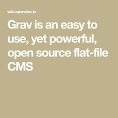 Grav is an easy to use, yet powerful, open source flat-file CMS